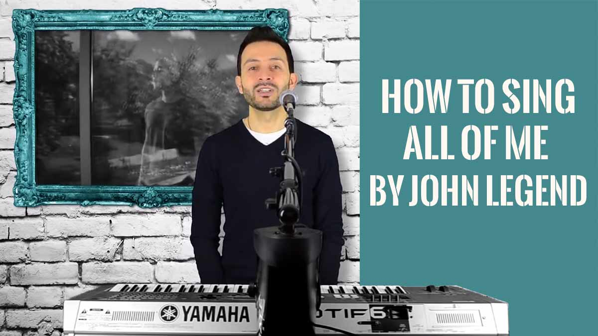 "How To Sing ""All Of Me"" By John Legend"